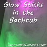 Drop some glow sticks in the bathtub and turn off the lights - it looks awesome and is great fun!
