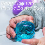 Preparing for baby's first Easter: Quick and simple sensory play with Baby Play with Plastic Easter Eggs!