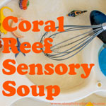 Sensory Activities for Kids: Coral Reef Sensory Soup - simple water play, perfect for all ages and for play dates!